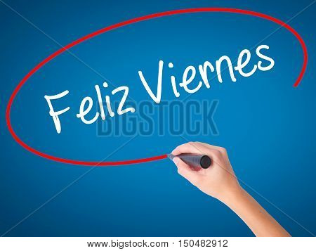 Women Hand Writing Feliz Viernes (happy Friday In Spanish)  With Black Marker On Visual Screen