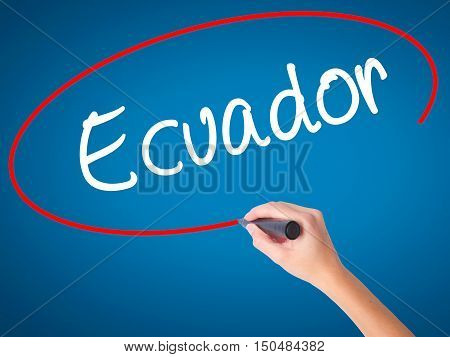 Women Hand Writing  Ecuador  With Black Marker On Visual Screen
