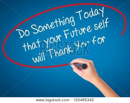 Women Hand Writing Do Something Today That Your Future Self Will Thank You For With Black Marker On