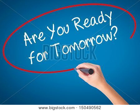 Women Hand Writing Are You Ready For Tomorrow? With Black Marker On Visual Screen.