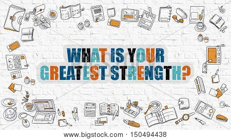 What is Your Greatest Strength Concept. What is Your Greatest Strength Drawn on White Wall. Modern Style Illustration. Doodle Design Style of What is Your Greatest Strength. White Brick Wall.