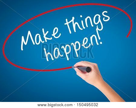 Man Hand Writing Make Things Happen With Marker On Transparent Wipe Board
