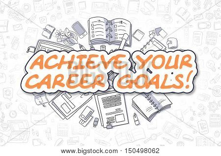 Business Illustration of Achieve Your Career Goals. Doodle Orange Word Hand Drawn Cartoon Design Elements. Achieve Your Career Goals Concept.