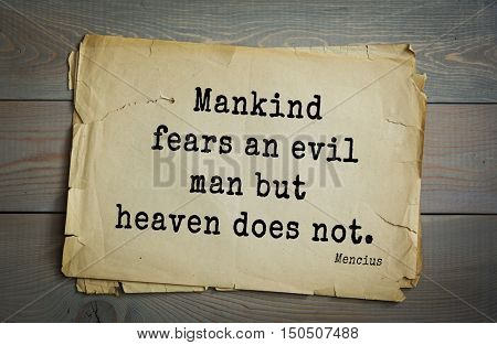 TOP-20. Aphorism by Mencius  - Chinese philosopher, the representative of the Confucian tradition.Mankind fears an evil man but heaven does not.