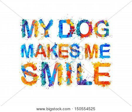 My dog makes me smile. Vector inscription