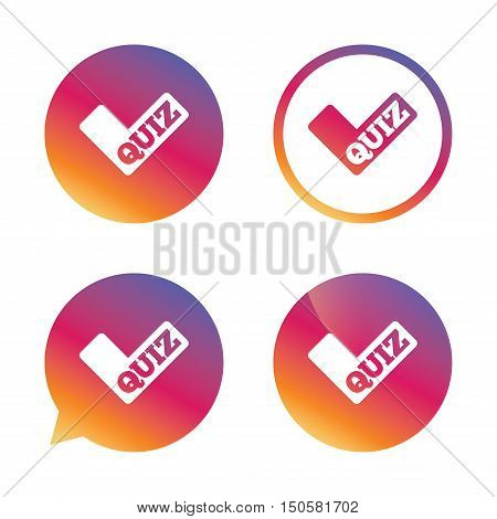 Quiz check sign icon. Questions and answers game symbol. Gradient buttons with flat icon. Speech bubble sign. Vector