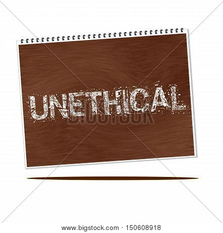 unethical white wording on Notebook wood background