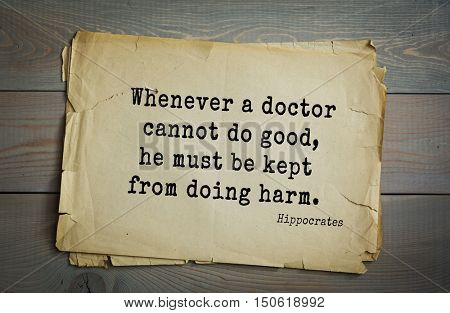 TOP-25. Aphorism by Hippocrates - famous Greek physician and healer.Whenever a doctor cannot do good, he must be kept from doing harm.