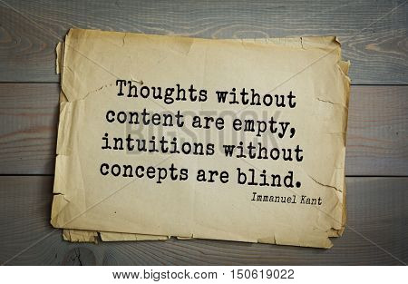 TOP-30. Aphorism by Immanuel Kant - the German philosopher, the founder of German classical philosophy.  Thoughts without content are empty, intuitions without concepts are blind.