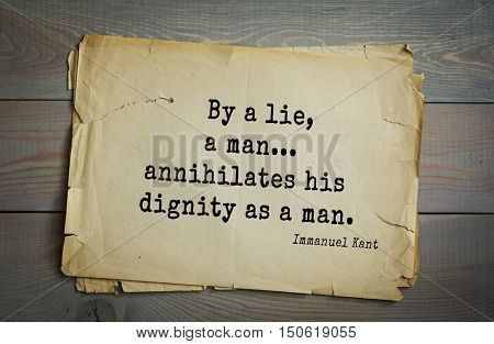 TOP-30. Aphorism by Immanuel Kant - the German philosopher, the founder of German classical philosophy. By a lie, a man... annihilates his dignity as a man.