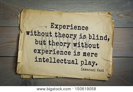 TOP-30. Aphorism by Immanuel Kant - the German philosopher, the founder of German classical philosophy. Experience without theory is blind, but theory without experience is mere intellectual play.