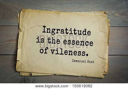 TOP-30. Aphorism by Immanuel Kant - the German philosopher, the founder of German classical philosophy. Ingratitude is the essence of vileness.