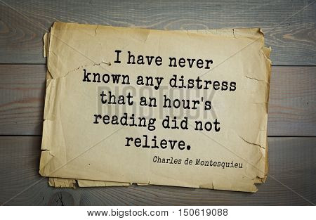 TOP-30. Aphorism by Montesquieu - French writer, jurist and philosopher.I have never known any distress that an hour's reading did not relieve.