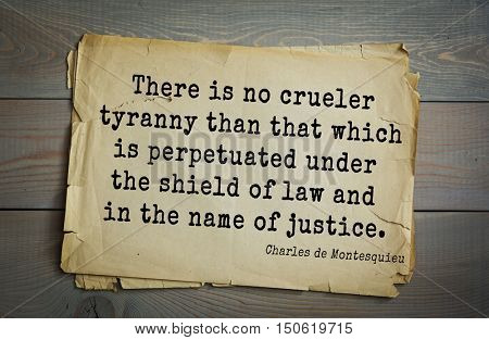 TOP-30. Aphorism by Montesquieu - French writer, jurist and philosopher.There is no crueler tyranny than that which is perpetuated under the shield of law and in the name of justice.