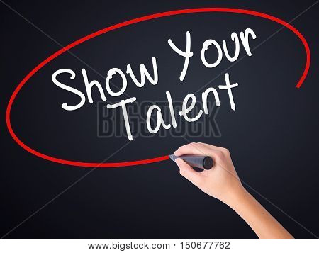 Woman Hand Writing Show Your Talent  With A Marker Over Transparent Board