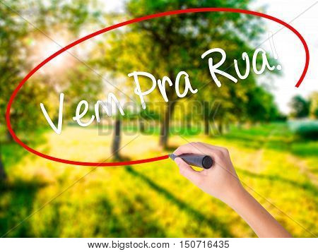 Woman Hand Writing Vem Pra Rua! (come To Street In Portuguese) With A Marker Over Transparent Board