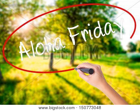Woman Hand Writing Aloha Friday With A Marker Over Transparent Board