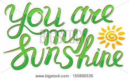 You are my sunshine inspirational quote. Hand drawn vector decorative lettering unique composition with cute sun silhouette.