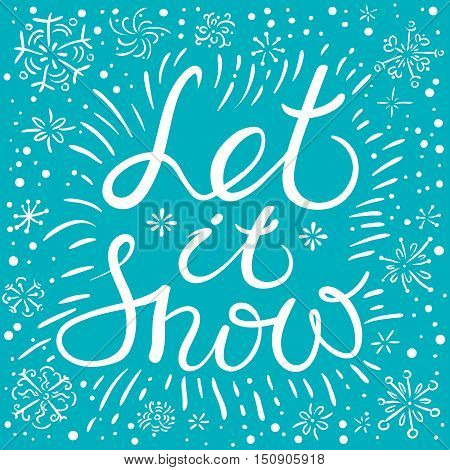 Let it snow hand drawn calligraphic lettering composition. Christmas and New Year cute vector background with inspirational quote and snowflakes with winter mountain landscape and houses