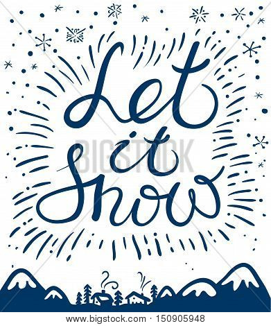 Let it snow hand drawn calligraphic lettering composition. Christmas and New Year cute vector background with inspirational guote and snowflakes. Design element for greeting cards posters t-shirts with winter mountain landscape and houses
