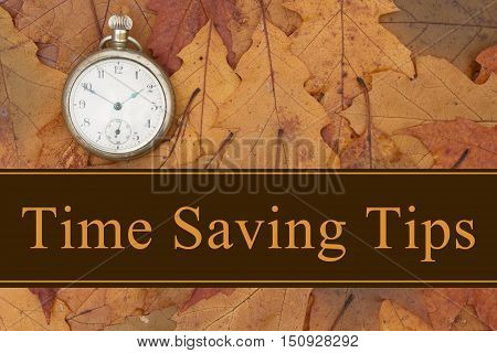 Time Savings Tips message Some fall leaves and retro pocket watch with text Time Savings Tips