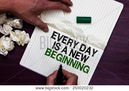 Text Sign Showing Every Day Is A New Beginning. Conceptual Photo You Have A Chance To Dream Work Liv