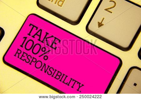 Word Writing Text Take 100 Responsibility.. Business Concept For Be Responsible For List Of Things O
