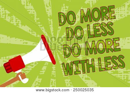 Writing Note Showing Do More Do Less Do More With Less. Business Photo Showcasing Dont Work Hard Wor