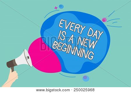 Conceptual Hand Writing Showing Every Day Is A New Beginning. Business Photo Showcasing You Have A C