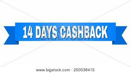 14 Days Cashback Text On A Ribbon. Designed With White Title And Blue Tape. Vector Banner With 14 Da