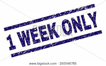 1 Week Only Stamp Seal Watermark With Distress Style. Blue Vector Rubber Print Of 1 Week Only Tag Wi