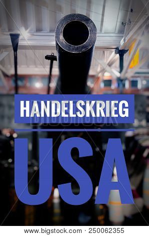 Cannon With Grenades And The Word In German Handelskrieg Usa In English Trade War Usa