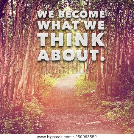 Quote - We become what we think about.