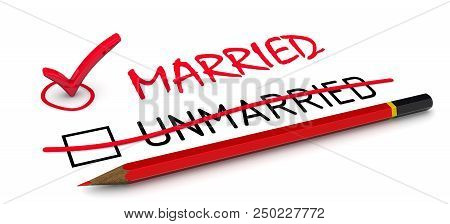 Change Of Marital Status - Married. Red Pencil Crossed Out The Word Unmarried And Wrote The Red Word