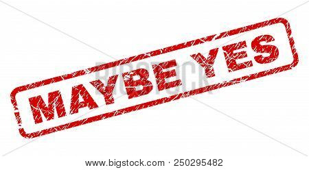 Maybe Yes Stamp Seal Print With Scratced Style. Red Vector Rubber Print Of Maybe Yes Caption With Du