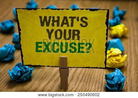 Writing Note Showing What S Is Your Excuse Question. Business Photo Showcasing Explanations For Not