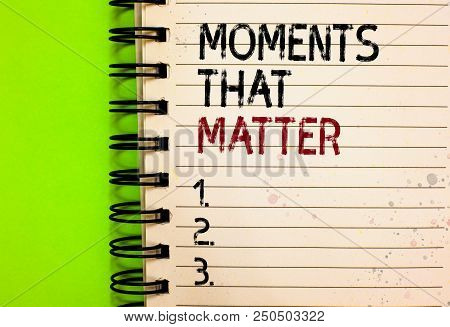 Word Writing Text Moments That Matter. Business Concept For Meaningful Positive Happy Memorable Impo