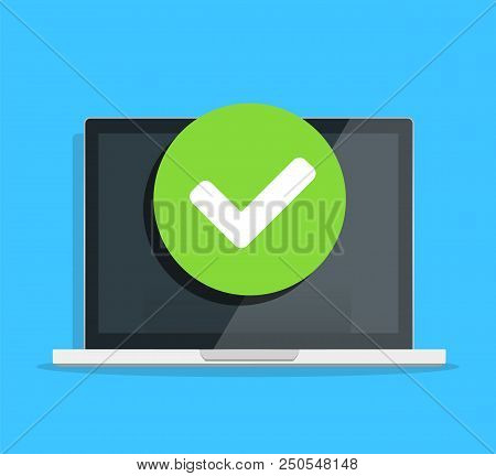 Laptop With Checkmark Or Tick Notification Sign Flat Design. Computer Pc With Approved Choice, Idea