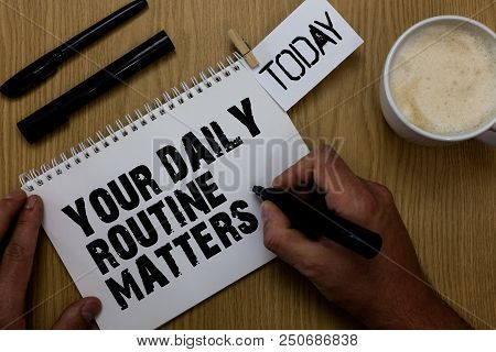 Text Sign Showing Your Daily Routine Matters.. Conceptual Photo Have Good Habits To Live A Healthy L