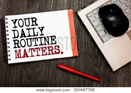 Conceptual Hand Writing Showing Your Daily Routine Matters. Business Photo Showcasing Have Good Habi