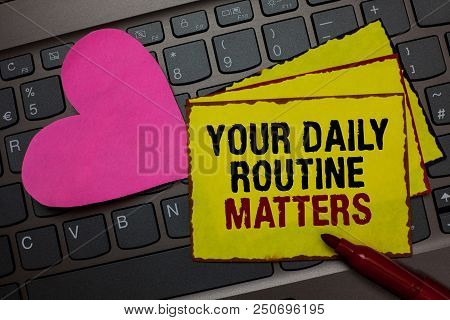 Writing Note Showing Your Daily Routine Matters.. Business Photo Showcasing Have Good Habits To Live