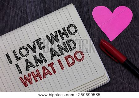 Writing Note Showing I Love Who I Am And What I Do. Business Photo Showcasing High Self-stem Being C
