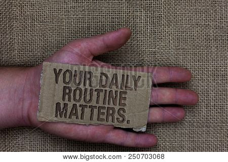 Conceptual Hand Writing Showing Your Daily Routine Matters. Business Photo Text Have Good Habits To