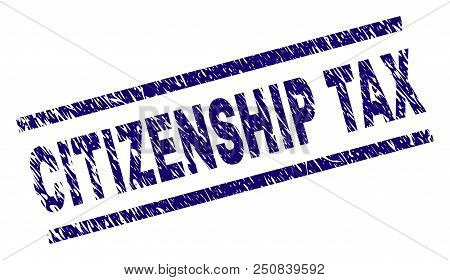 Citizenship Tax Seal Imprint With Distress Style. Blue Vector Rubber Print Of Citizenship Tax Text W
