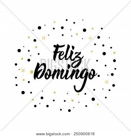 Text In Spanish: Happy Sunday. Lettering. Calligraphy Vector Illustration. Element For Flyers, Banne