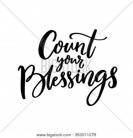 Cout Your Blessings. Christian Quote, Gratitude Saying. Black Script Lettering Isolated On White Bac