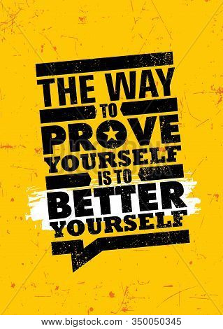 The Way To Prove Yourself Is To Better Yourself. Inspiring Typography Motivation Quote Banner On Tex