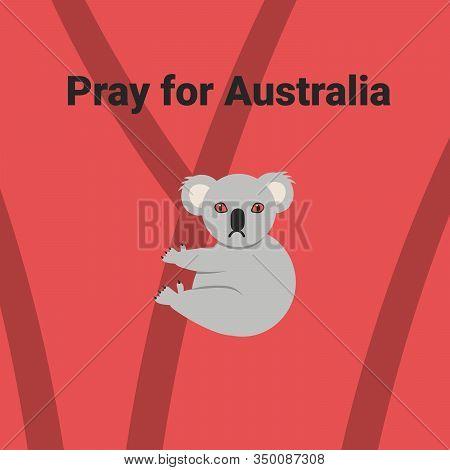 Australia Wildfires. Pray For Australia. Flat Vector Cartoon Illustration.