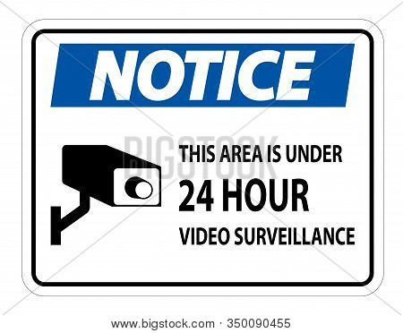 Notice This Area Is Under 24 Hour Video Surveillance Symbol Sign Isolated On White Background,vector