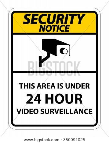 Security Notice This Area Is Under 24 Hour Video Surveillance Symbol Sign Isolated On White Backgrou